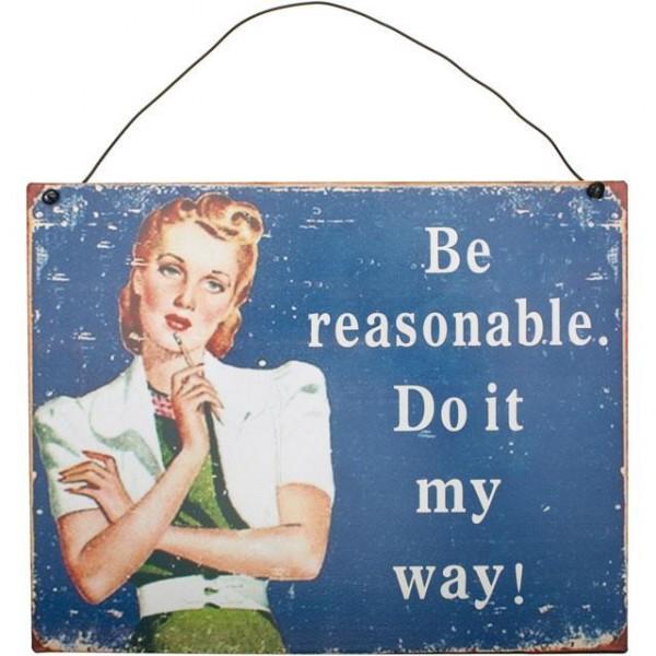 Be Reasonable Metallschild